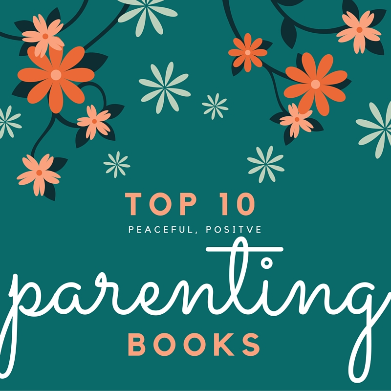 Top 10  Peaceful/Positive Parenting Books